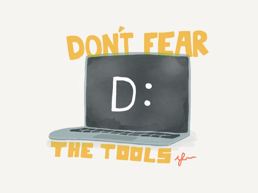 Don't Fear The Tools