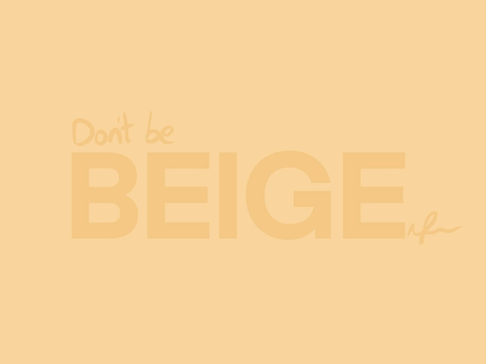 Don't Want To Be Beige