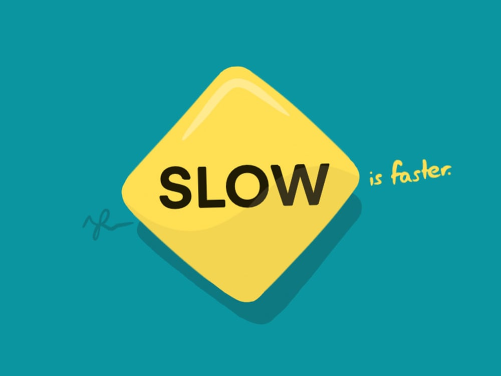 If It's Important, Slow Down