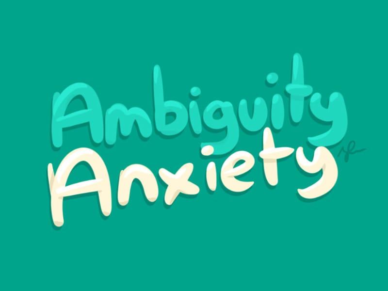 Ambiguity Anxiety