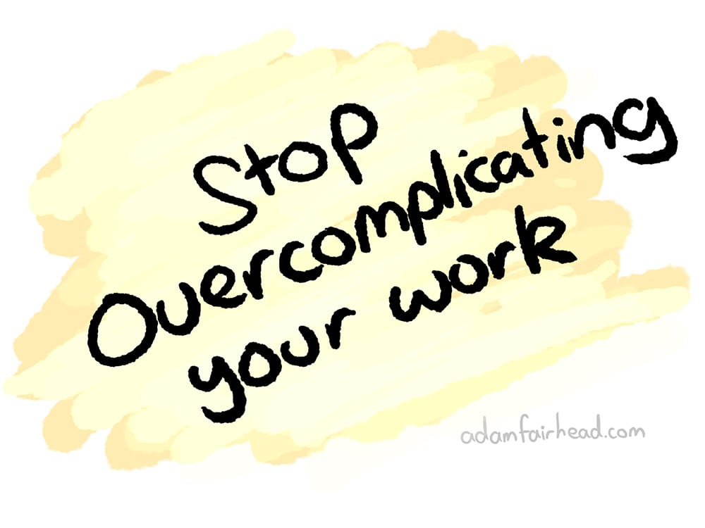 The Thing You're Overcomplicating